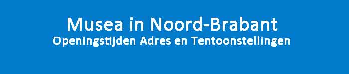Musea in Noord-Brabant Openingstijden Adres en Tentoonstellingen