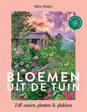 Sylvia Dekker Bloemen uit de tuin Tuinboek